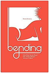 Bending: Dirty Kinky Stories About Pain, Power, Religion, Unicorns, & More by Greta Christina (2015-04-15)
