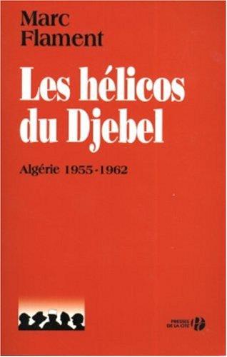 Les hélicos du Djebel : Algérie 1955-1962