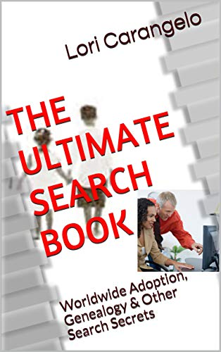 THE ULTIMATE SEARCH BOOK: Worldwide Adoption, Genealogy & Other Search Secrets (Worldwide Edition) (English Edition)