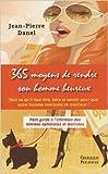 365 moyens de rendre son homme heureux : Petit guide à l'attention des femmes optimistes et motivées de Jean-Pierre Danel ( 1 janvier 2010 )