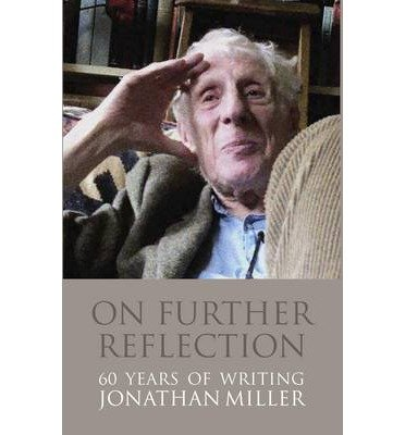 [(On Further Reflection: 60 Years of Writings)] [Author: Jonathan Miller] published on (July, 2014)
