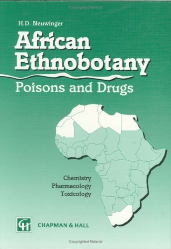 African Ethnobotany: Poisons and Drugs: Chemistry, Pharmacology, Toxicology by Hans Dieter Neuwinger (1996-07-01)