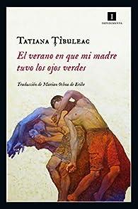 El verano en que mi madre tuvo los ojos verdes par Tatiana Tibuleac