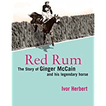 Red Rum: The Story of Ginger McCain and His Legendary Horse