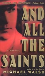 And All the Saints: A Novel by Michael Walsh (2004-01-01)