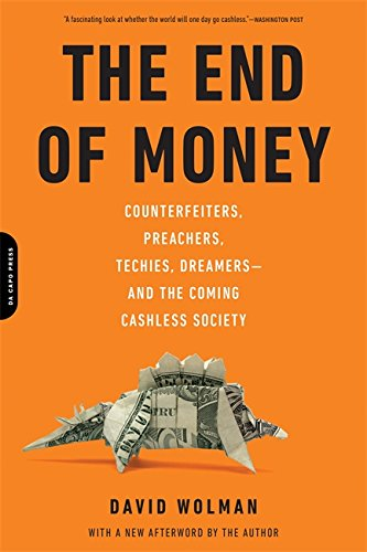 The End of Money: Counterfeiters, Preachers, Techies, Dreamers-and the Coming Cashless Society