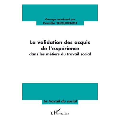 La validation des acquis de l'expérience dans les métiers du travail social (Le travail du social)