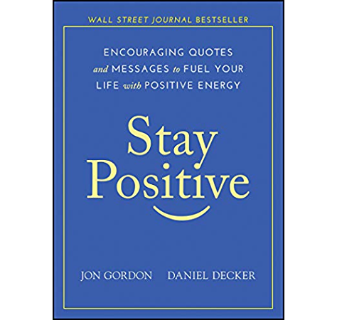 Stay Positive Encouraging Quotes And Messages To Fuel Your Life With Positive Energy Ebook Gordon Jon Decker Daniel Amazon In Kindle Store