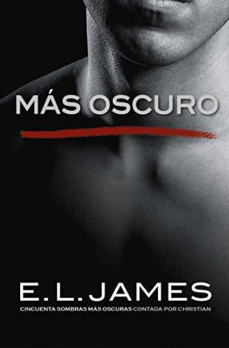 Más oscuro («Cincuenta sombras» contada por Christian Grey 2) de [James, E.L.]