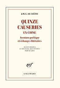 Quinze causeries en Chine: Aventure poétique et échanges littéraires par  J. M. G. Le Clezio