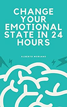 CHANGE YOUR EMOTIONAL STATE IN 24 HOURS (English Edition) van [Moriano Uceda, Alberto]