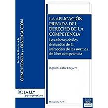 La aplicación privada del derecho de la competencia (Monografías de la Revista de la Competencia y la Distribución)