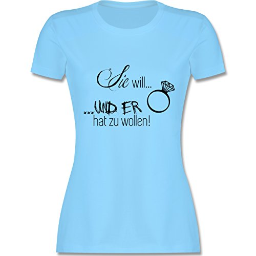 JGA Junggesellinnenabschied - Sie Will und er hat zu wollen - S - Hellblau - L191 - Damen Tshirt und Frauen T-Shirt