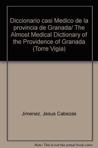 Diccionario casi médico de la provincia de Granada (Torre Vigia) por Jesús Cabezas Jiménez