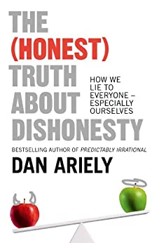 The (Honest) Truth About Dishonesty: How We Lie to Everyone - Especially Ourselves by [Ariely, Dan]