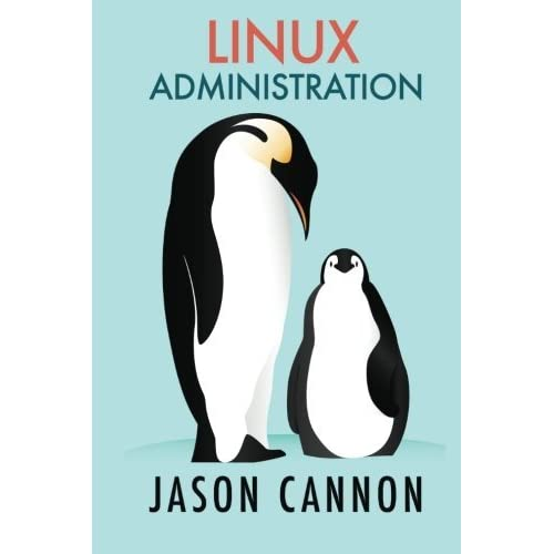 Linux Administration: The Linux Operating System and Command Line Guide for Linux Administrators by Jason Cannon (2016-02-07)