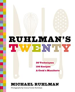 Ruhlman's Twenty: 20 Techniques, 100 Recipes, A Cook's Manifesto by [Ruhlman, Michael]