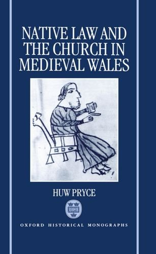 Native Law and the Church in Medieval Wales (Oxford Historical Monographs)