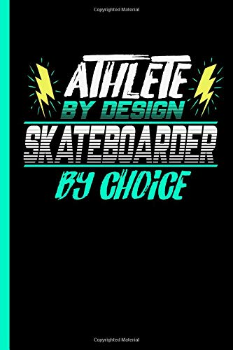 Athlete By Design Skateboarder By Choice: Notebook & Journal Or Diary For Skaters - Take Your Notes Or Gift It To Buddies, Date Ruled Paper (120 Pages, 6x9