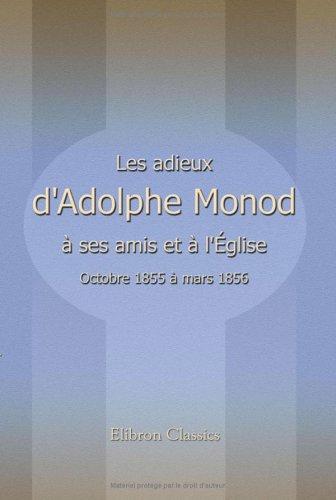 Les adieux d'Adolphe Monod à ses amis et à l'église: Octobre 1855 à mars 1856 par Adolphe Monod