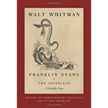 Franklin Evans, or The Inebriate: A Tale of the Times by Walt Whitman (2007-07-17)