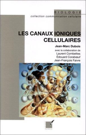 Les canaux ioniques cellulaires