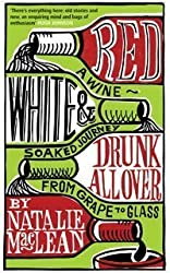 Red, White and Drunk All Over: A Wine-soaked Journey from Grape to Glass by Natalie MacLean (2007-04-02)