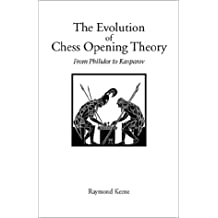 Evolution of Chess Opening Theory, The: From Philidor to Kasparov (Hardinge Simpole Chess Classics)