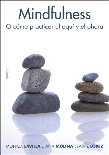 Mindfulnes: O cómo practicar el aquí y el ahora (Divulgación-Autoayuda) por Mónica Lavilla Presas