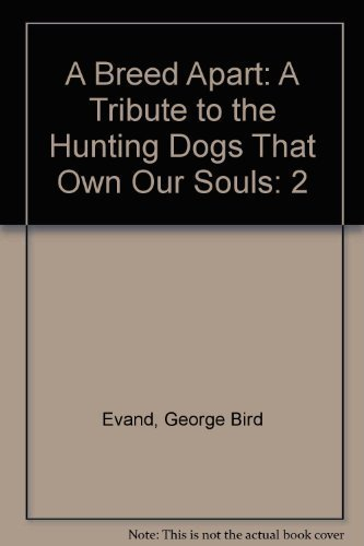A Breed Apart: A Tribute to the Hunting Dogs That Own Our Souls, Volume 2 by Evand, George Bird, Fergus, Jim, Waterman, Charles (1995) Gebundene Ausgabe