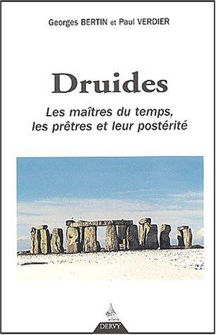 Druides : Les Maîtres du temps, les prêtres et leur postérité