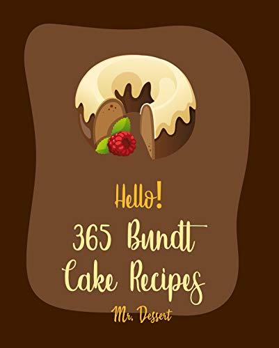 Hello! 365 Bundt Cake Recipes: Best Bundt Cake Cookbook Ever For Beginners [Carrot Cake Recipe, Loaf Cake Cookbook, Pound Cake Recipes, Banana Cake Recipe, ... Cookbook] [Book 1] (English Edition)