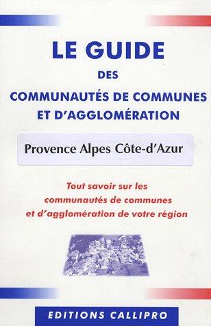 Provence Alpes Côte-d'Azur : Le guide des communautés de communes et d'agglomération