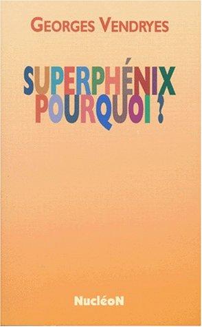 Superphénix, pourquoi ? par Georges Vendryes