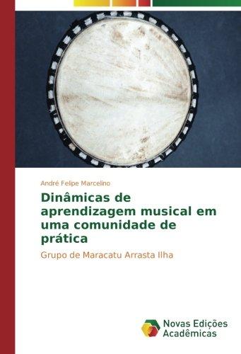 Dinâmicas de aprendizagem musical em uma comunidade de prática: Grupo de Maracatu Arrasta Ilha