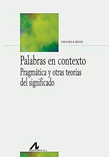 Palabras en contexto. Pragmática y otras teorías del significado (Bibliotheca Philologica) por Graciela Reyes