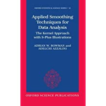 Applied Smoothing Techniques for Data Analysis: The Kernel Approach with S-Plus Illustrations (Oxford Statistical Science Series) 1st edition by Bowman, Adrian W, Azzalini, Adelchi (1997) Gebundene Ausgabe