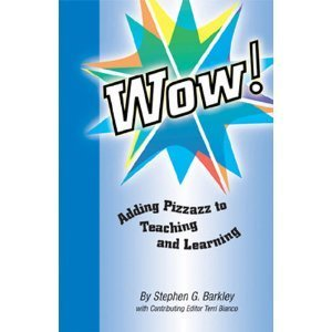 WOW! Adding Pizzazz to Teaching and Learning by Stephen G. Barkley (2005-12-05)