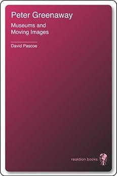 Peter Greenaway: Museums and Moving Images par [Pascoe, David]