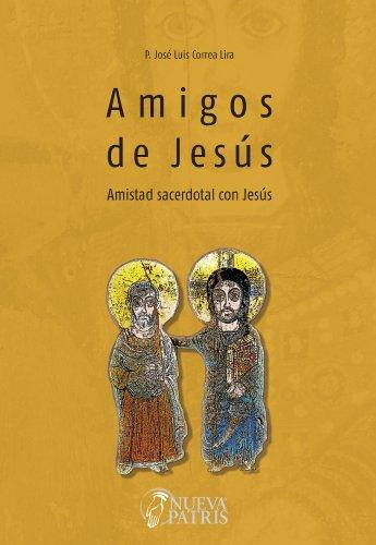 Amigos de Jesus. Amistad sacerdotal con Jesús por José Luis Correa Lira