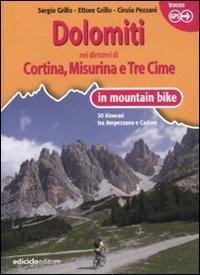 Dolomiti. Nei dintorni di Cortina, Misurina e Tre Cime in mountain bike. 30 itinerari tra Ampezzano e Cadore por Sergio Grillo