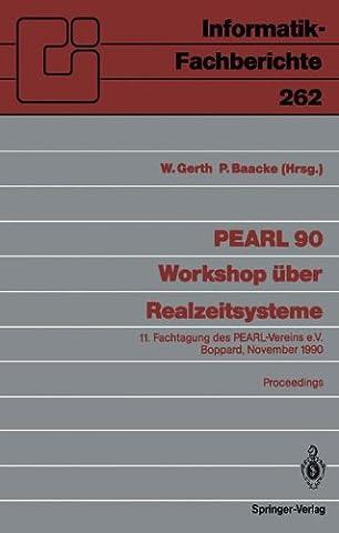 PEARL 90 - Workshop über Realzeitsysteme: 11. Fachtagung des PEARL-Vereins e.V. unter Mitwirkung von GI und GMA, Boppard, 29./30. November 1990, Proceedings (1990 Verein)