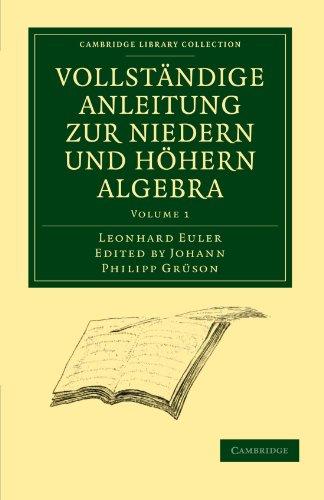 Vollständige Anleitung zur Niedern und Höhern Algebra 3 Volume Paperback Set: Vollstandige Anleitung zur Niedern und Hohern Algebra: Volume 1 (Cambridge Library Collection - Mathematics)