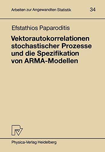 Vektorautokorrelationen Stochastischer Prozesse und die Spezifikation von ARMA-Modellen (Arbeiten zur Angewandten Statistik, Band 34)