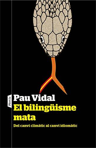 El bilingüisme mata: Del canvi climàtic al canvi idiomàtic (Catalan Edition) por Pau Vidal Gavilan