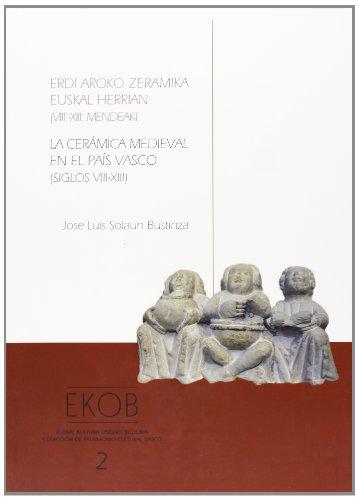 La cerámica medieval en el País Vasco (siglos VIII-XIII). Erdi aroko zeramika Euskal Herrian (VIII.-XIII. mendeak) (Colección de Patrimonio Cultural Vasco) por José Luis Solaun Bustinza
