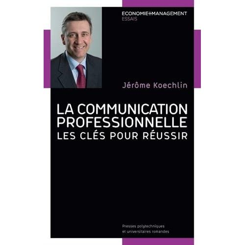La communication professionnelle: Les clés pour réussir.