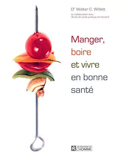 MANGER BOIRE VIVRE BONNE SANTE par WALTER C WILLETT
