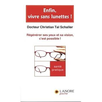 Enfin, vivre sans lunettes ! : Régénérer ses yeux et sa vision, c'est possible !