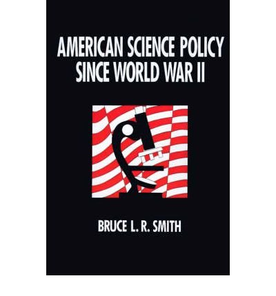 [(American Science Policy Since World War II )] [Author: B. L. R. Smith] [May-1990]